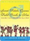 The Sweet Potato Queens' Field Guide to Men: Every Man I Love Is Either Married, Gay, or Dead - Jill Browne
