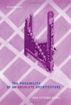 The Possibility of an Absolute Architecture (Writing Architecture) - Pier Vittorio Aureli