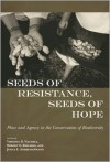 Seeds of Resistance, Seeds of Hope: Place and Agency in the Conservation of Biodiversity - Virginia D. Nazarea, Robert E Rhoades, Jenna Andrews-Swann