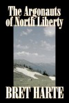 The Argonauts of North Liberty - Bret Harte