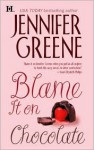 Blame It on Chocolate - Jennifer Greene