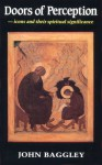 Doors of Perception: Icons and Their Spiritual Significance - John Baggley, Richard Temple