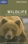 Lonely Planet Wildlife Travel Photography: A Guide to Taking Better Pictures - Lonely Planet, Andy Rouse