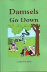 Damsels Go Down - Michael H. Kelly