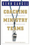 Coaching Ministry Teams: Leadership and Management in Christian Organizations - Kenneth O. Gangel