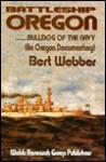 Battleship Oregon: Bulldog of the Navy: An Oregon Documentary - Bert Webber