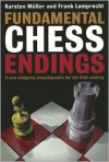 Fundamental Chess Endings - Karsten Muller, Frank Lamprecht, John Nunn