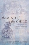 The Mind of the Child: Child Development in Literature, Science and Medicine, 1840-1900 - Sally Shuttleworth