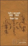 Tutti i racconti 1955-1963 - Philip K. Dick