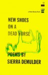 New Shoes On A Dead Horse - Sierra Demulder