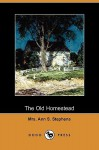 The Old Homestead (Dodo Press) - Ann S. Stephens
