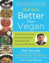 Better Than Vegan: 101 Favorite Low-Fat, Plant-Based Recipes That Helped Me Lose Over 200 Pounds - Del Sroufe, Glen Merzer