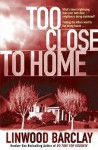 Too Close to Home - Linwood Barclay
