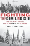 Fighting the Devil in Dixie: How Civil Rights Activists Took on the Ku Klux Klan in Alabama - Wayne Greenhaw