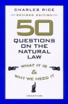 50 Questions On The Natural Law - Charles Rice