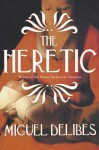 The Heretic: A Novel of the Inquisition - Miguel Delibes