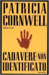 Cadavere non identificato (Kay Scarpetta, #10) - Annamaria Biavasco, Patricia Cornwell