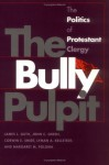 Bully Pulpit - James L. Guth, Corwin E. Smidt, Lyman A. Kellstedt
