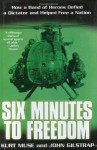 Six Minutes to Freedom: How a Band of Heros Defied a Dictator and Helped Free a Nation - Kurt Muse, John Gilstrap