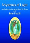 Mysteries of Light: Meditations on the Mysteries of the Rosary with John Paul II - Pope John Paul II