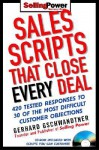 Sales Scripts That Close Every Deal: 420 Tested Responses to 30 of the Most Difficult Customer Objections [With CDROM] - Gerhard Gschwandtner