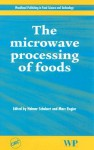The Microwave Processing of Foods - Helmar Schubert