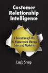 Customer Relationship Intelligence: A Breakthrough Way to Measure and Manage Sales and Marketing - Linda Sharp