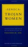 Trojan Women - Seneca, Frederick Ahl