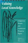 Valuing Local Knowledge: Indigenous People And Intellectual Property Rights - Stephen B. Brush, Doreen Stabinsky, Gordon Cragg, Edgar Asebey