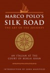 Marco Polo's Silk Road: The Art of the Journey - An Italian at the Court of Kublai Khan - Watkins, John Masefield