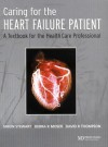 Caring for the Heart Failure Patient: A Textbook for the Healthcare Professional - Simon Stewart, David Thompson, Debra K. Moser