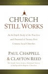 Church Still Works: An In Depth Study Of The Practices And Potential Of Twenty First Century Local Churches - Paul Chappell, Clayton Reed