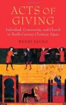 Acts of Giving: Individual, Community, and Church in Tenth-Century Christian Spain - Wendy Davies