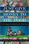 Just Give Money to the Poor: The Development Revolution from the Global South - David Hulme, Armando Barrientos