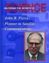 John R. Pierce: Pioneer in Satellite Communication (Unlocking the Secrets of Science) (Unlocking the Secrets of Science) - Jim Whiting, Mitchell Lane Publishers