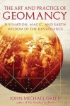 The Art and Practice of Geomancy: Divination, Magic, and Earth Wisdom of the Renaissance - John Michael Greer, Lon Milo DuQuette