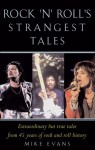Rock 'N' Roll's Strangest Tales: Extraordinary Tales from Over 50 Years of Rock Music History - Mike Evans