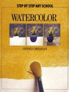 Watercolor (Step By Step Art School) - Patricia Monahan