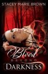 Blood Beyond Darkness (Darkness Series Book 4) - Stacey Marie Brown