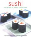 Sushi: Easy Recipes for Making Sushi at Home - Emi Kazuko, Elsa Petersen-Schepelern, Fiona Smith