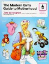 The Modern Girl's Guide to Motherhood (Mod Moms Survival Kit) - Jane Buckingham