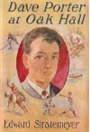 Dave Porter at Oak Hall; Or, the Schooldays of an American Boy - Edward Stratemeyer