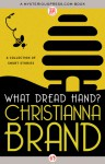 What Dread Hand: A Collection of Short Stories - Christianna Brand