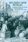 Ireland's New Worlds: Immigrants, Politics, and Society in the United States and Australia, 1815-1922 - Malcolm Campbell