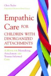 Empathic Care for Children with Disorganized Attachments: A Model for Mentalizing, Attachment and Trauma-Informed Care - Chris Taylor