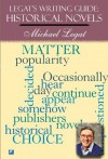 Legat's Writing Guide: How to Write Historical Novels (Legat's Writing Guides) - Michael Legat