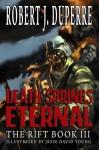 Death Springs Eternal: The Rift Book III - Robert J. Duperre