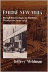 Emigré New York: French Intellectuals in Wartime Manhattan, 1940-1944 - Jeffrey Mehlman