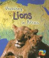 Watching Lions in Africa - Louise Spilsbury, Richard Spilsbury