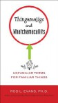 Thingamajigs and Whatchamacallits: Unfamiliar Terms for Familiar Things - Rod L. Evans